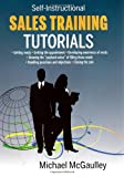 img - for SALES TRAINING TUTORIALS: 25 tutorials include consultative selling skills; get past gatekeeper to prospects; spot buying signals; handle questions & ... types & use of proof sources; close sales book / textbook / text book