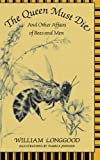 The Queen Must Die: And Other Affairs of Bees and Men