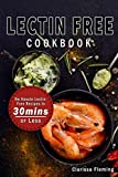 img - for Lectin Free Cookbook: No Hassle Lectin Free Recipes In 30 Minutes or Less (Start Today Cooking Quick & Easy Recipes & Lose Weight Fast By Eating Delicious Foods Also Known As The Plant Paradox Diet) book / textbook / text book