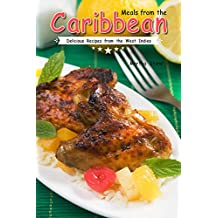 Meals from the Caribbean: Delicious Recipes from the West Indies