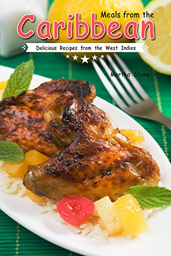 Meals from the Caribbean: Delicious Recipes from the West Indies by Martha Stone