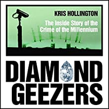 Diamond Geezers: The Inside Story of the Crime of the Millennium Audiobook by Kris Hollington Narrated by Colin Mace