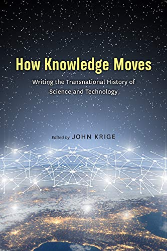 How Knowledge Moves: Writing the Transnational History of Science and Technology (Writing Engineering)