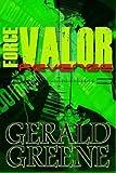 Force Valor - Revenge, Gerald Greene, 1490396594