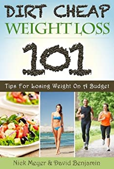 Dirt Cheap Weight Loss: 101 Tips for Losing Weight on a Budget by [Meyer, Nick, Benjamin, David]