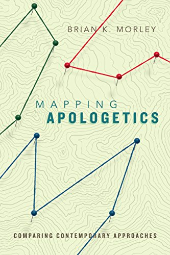 Mapping Apologetics: Comparing Contemporary Approaches by [Morley, Brian K.]