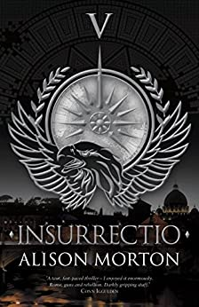 INSURRECTIO (Roma Nova Thriller Series Book 5) by [Morton, Alison]