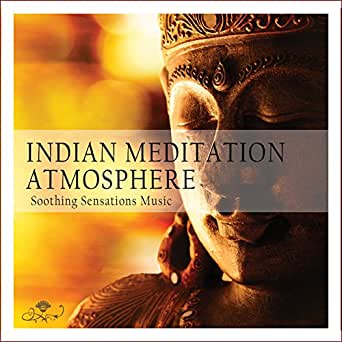 Indian Meditation Atmosphere: Soothing Sensations Music by