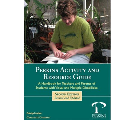 Perkins Activity and Resource Guide (2nd Edition) - A Handbook for Teachers and Parents of Students with Visual and Multiple Disabilities