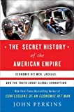 img - for The Secret History of the American Empire: Economic Hit Men, Jackals, and the Truth about Global Corruption by Perkins, John (June 5, 2007) Hardcover book / textbook / text book