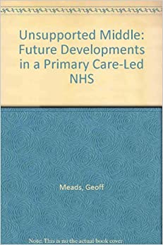 The Unsupported Middle: Future Developments in a Primary Care-Led Nhs