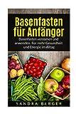 Basenfasten für Anfänger: Basenfasten verstehen und anwenden. Für mehr Gesundheit und Energie im Alltag (German Edition)