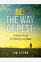 Be: The Way of Rest: A Holistic Recipe for Walking with Jesus (Be, Go, Make) (Volume 1) Paperback