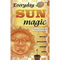 Everyday Sun Magic: Spells & Rituals for Radiant Living (Everyday Series Book 3)
