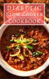Diabetic Slow Cooker Cookbook: Delicious And Healthy Diabetic Diet Slow Cooker Recipes! (Diabetic Cookbook Book 1)