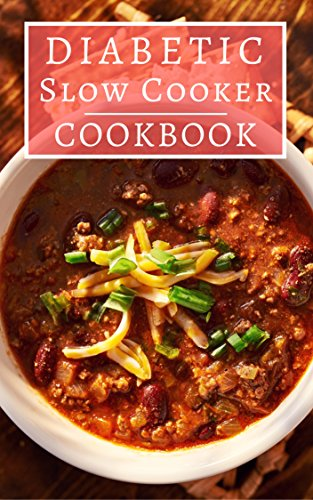 Diabetic Slow Cooker Cookbook: Delicious And Healthy Diabetic Diet Slow Cooker Recipes! (Diabetic Cookbook Book 1) by Rachel May
