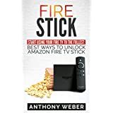 Fire Stick: Start Using your Fire TV to the  fullest: Best Ways to Unlock Amazon  Fire TV Stick (2018 Fire Stick tips and tricks)