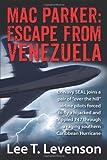 Mac Parker: Escape from Venezuela, Lee T. Levenson, 1478701390