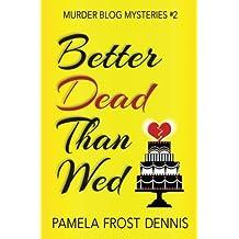 Better Dead Than Wed (The Murder Blog Mysteries) (Volume 2)