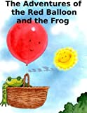 The Adventures of the Red Balloon and the Frog by Nicholas Alan (2012-11-28)