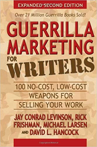 guerrilla marketing for writers no cost low cost weapons for  guerrilla marketing for writers 100 no cost low cost weapons for selling your work guerilla marketing press jay conrad levinson rick frishman