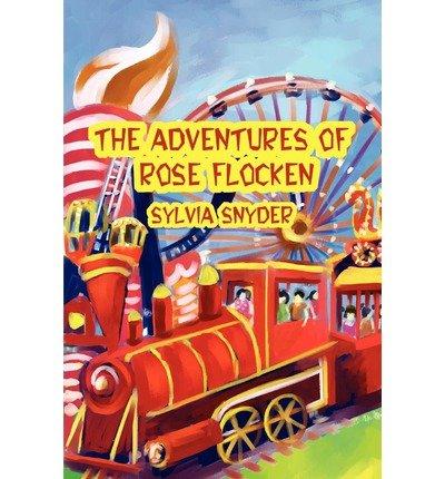 Download [ The Adventures of Rose Flocken By Snyder, Sylvia ( Author ) Paperback 2002 ] PDF