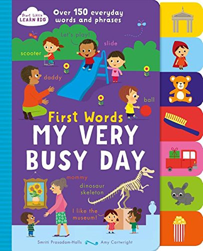 Download First Words My Very Busy Day: Over 150 Everyday Words and Phrases (Start Little Learn Big) ebook