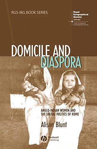 Domicile and Diaspora: Anglo-Indian Women and the Spatial Politics of Home (RGS-IBG Book Series)