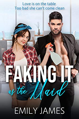 Faking It as the Maid by [James, Emily ]