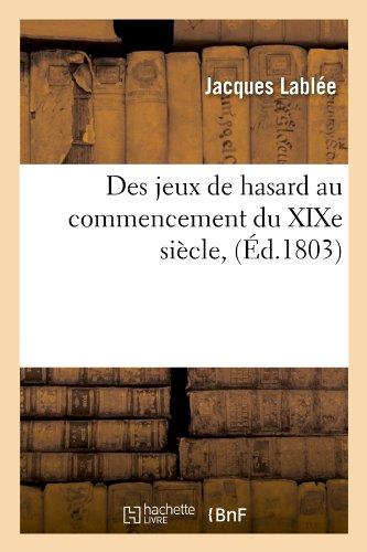 Download Des Jeux de Hasard Au Commencement Du Xixe Siecle, (Ed.1803) (Arts) (French Edition) PDF