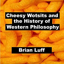 Cheesy Wotsits and the History of Western Philosophy