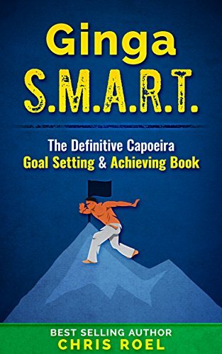 B.o.o.k Ginga S.M.A.R.T.: The Definitive Capoeira Goal Setting and Achieving Book<br />ZIP