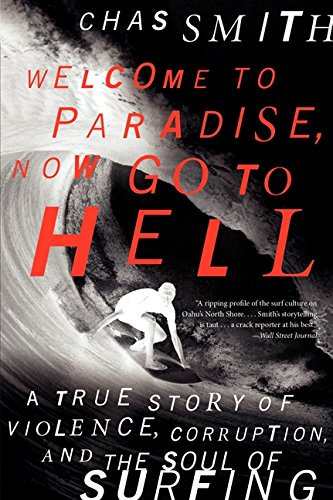 Welcome To Paradise  Now Go To Hell  A True Story Of Violence  Corruption  And The Soul Of Surfing