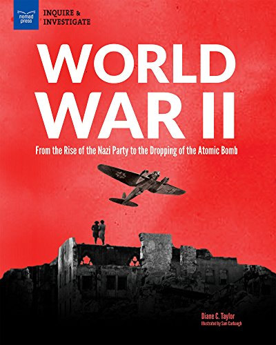 World War II: From the Rise of the Nazi Party to the Dropping of the Atomic Bomb (Inquire & Investigate) -