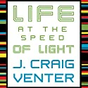 Life at the Speed of Light: From the Double Helix to the Dawn of Digital Life Hörbuch von J. Craig Venter Gesprochen von: Bob Souer