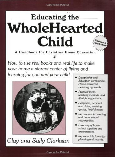 Educating the Wholehearted Child by Clay Clarkson (1999-06-01)