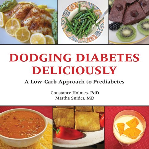 Dodging Diabetes Deliciously a Low-Carb Approach to Prediabetes by Constance Holmes, Martha Snider