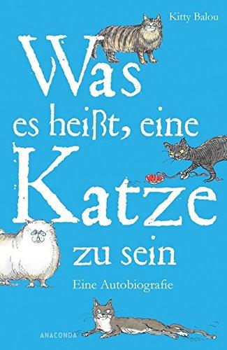 Was es heißt, eine Katze zu sein: Eine Autobiographie