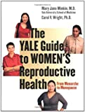 img - for The Yale Guide to Women s Reproductive Health: From Menarche to Menopause book / textbook / text book