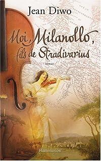 Moi, Milanollo, fils de Stradivarius : roman, Diwo, Jean