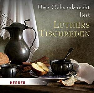 Uwe Ochsenknecht liest: Luthers Tischreden Hörbuch