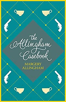 The Allingham Casebook: A collection of witty short stories by [Allingham, Margery]