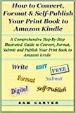 YOU CAN SELF-PUBLISH YOUR DIGITAL BOOK FOR FREE!!You have decided to convert your print book to a digital format and publish it as an Amazon Kindle book, and you want to do it for free. I have published several Kindle books, and it has not cost me a ...