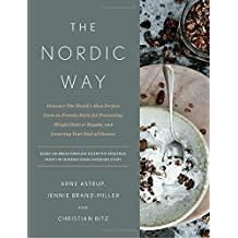 The Nordic Way: Discover The World's Most Perfect Carb-to-Protein Ratio for Preventing Weight Gain or Regain, and Lowering Your Risk of Disease