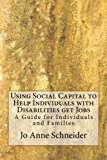 img - for Using Social Capital to Help Individuals with Disabilities get Jobs: A Guide for Individuals and Families (Practice Guides for Organizations and Individuals) (Volume 2) book / textbook / text book