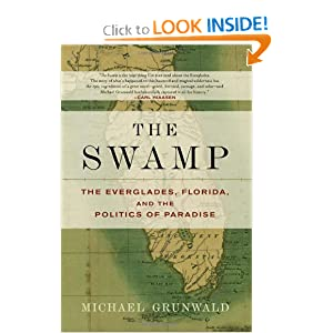 The Swamp: The Everglades, Florida, and the Politics of Paradise Michael Grunwald