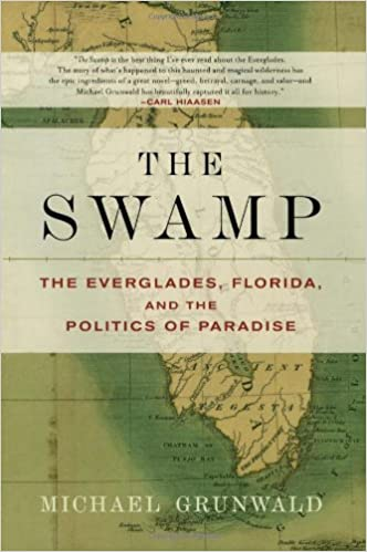 The Swamp: The Everglades, Florida, and the Politics of