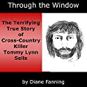 Through the Window: The Terrifying True Story of Cross-Country Killer Tommy Lynn Sells Audiobook by Diane Fanning Narrated by Thomas M. Hatting