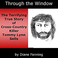Through the Window: The Terrifying True Story of Cross-Country Killer Tommy Lynn Sells