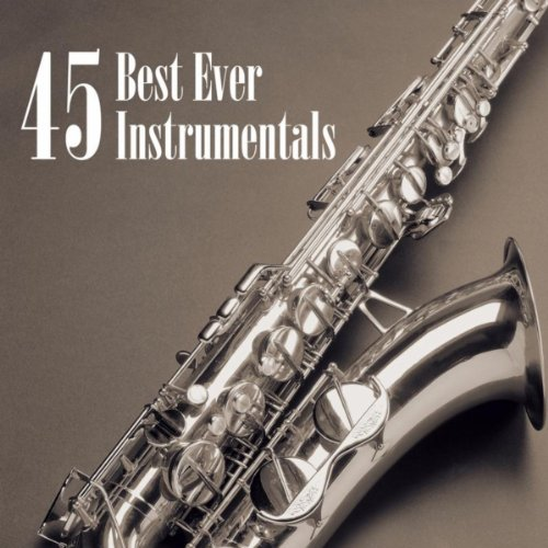 45 Best Ever Instrumentals (The Best Piano Music Ever)